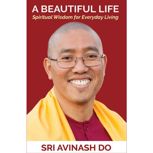 A Beautiful Life: Spiritual Wisdom for Everyday Living by Sri Avinash Do